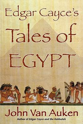 Edgar Cayce's Tales of Egypt By Van Auken, John