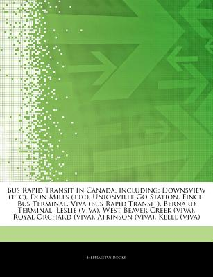 Articles on Bus Rapid Transit in Canada, Including: Downsview (Ttc), Don Mills (Ttc), Unionville Go Station, Finch Bus Terminal, Viva (Bus Rapid Trans
